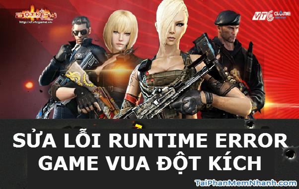 Khắc phục lỗi Runtime của Game Vua Đột Kích