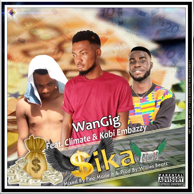 WanGig - Sika ft. Climate X Kobi Embazzy (Mixed By Pino Made it, Prod By Willies Beatz)