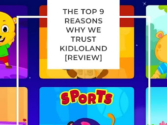 The Top 9 Reasons Why We Trust Kidloland [Review]