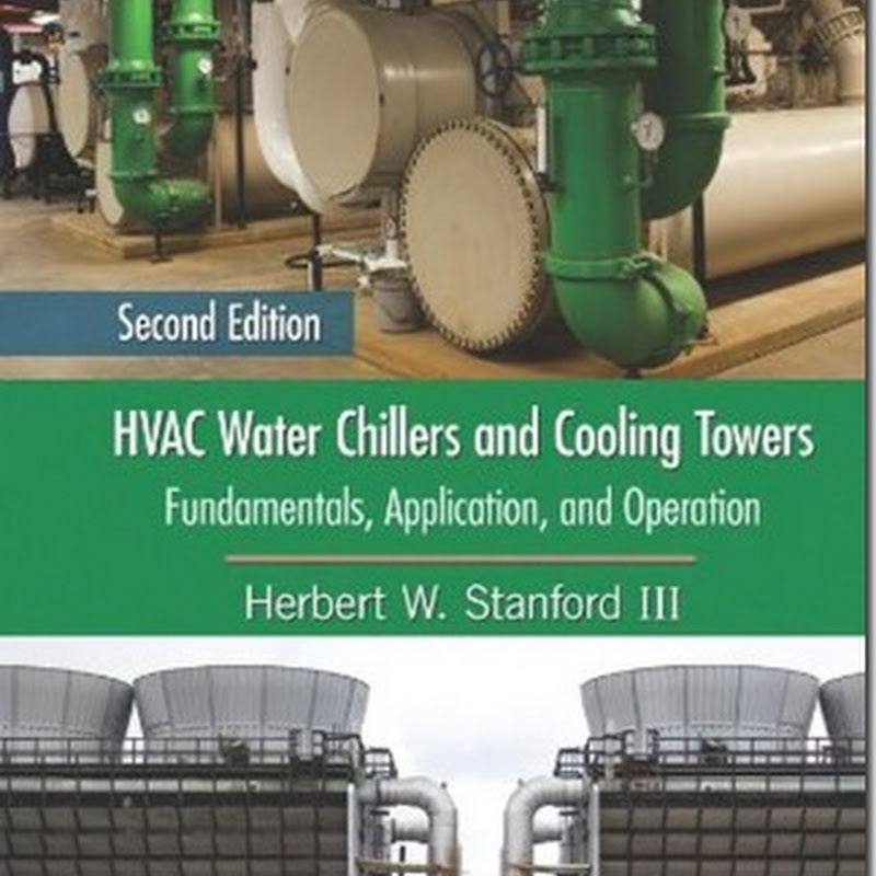 HVAC Water Chillers and Cooling Towers Fundamentals, Application, and Operation, Second Edition