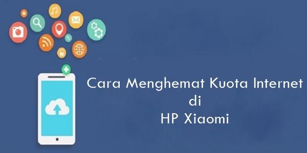 cara menghemat kuota internet di HP Xiaomi 10 Cara Menghemat Kuota Internet di HP Xiaomi