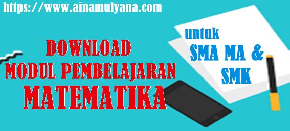 Download Modul Pembelajaran Matematika Kelas 10 (X) 11 (XI) dan 12 (XII) SMA MA SMK