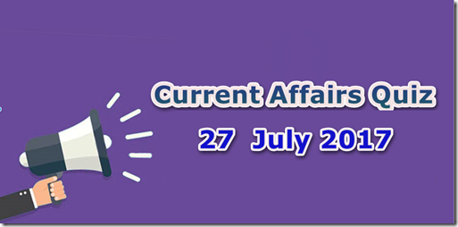 27 July 2017 Current Affairs Mcq Quiz