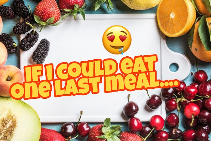 If i could eat one last meal...