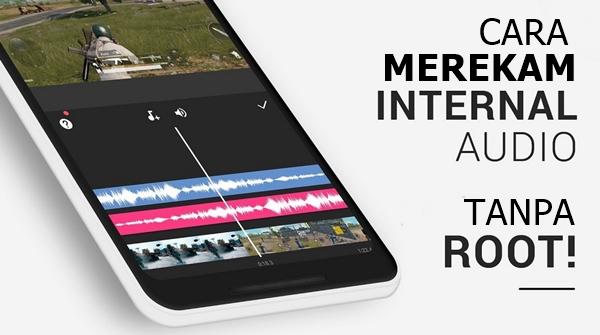 Begini cara merekam bunyi audio internal Android tanpa root 4 Cara Merekam Suara Audio Internal Android Tanpa Root