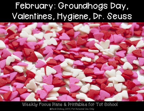 February Tot School Curriculum Plans: Groundhog's Day, Valentine's Day, Hygiene, Dr Seuss