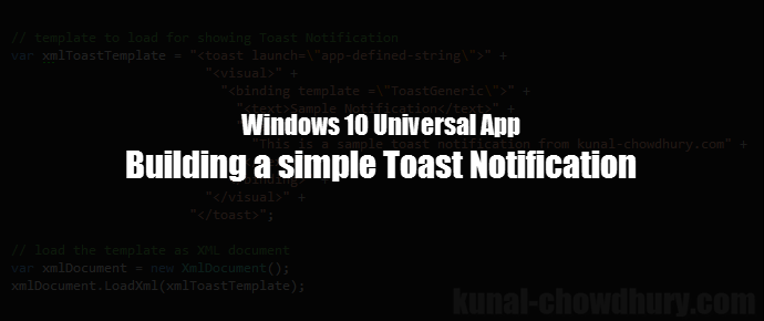 #UWP Tips: Building a simple Toast Notification with text (www.kunal-chowdhury.com)