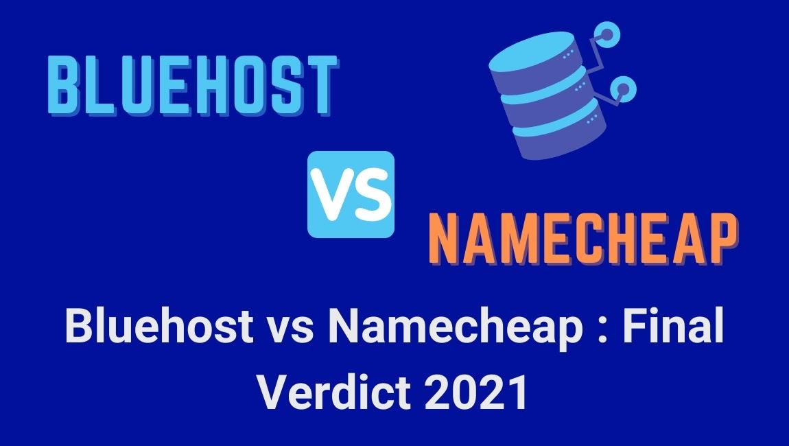 Bluehost vs Namecheap : Final Verdict 2021