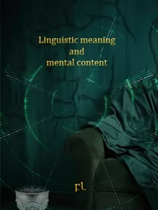 Linguistic Meaning and Mental Content Cover