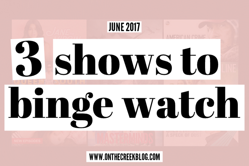 3 Shows to Binge Watch in June 2017