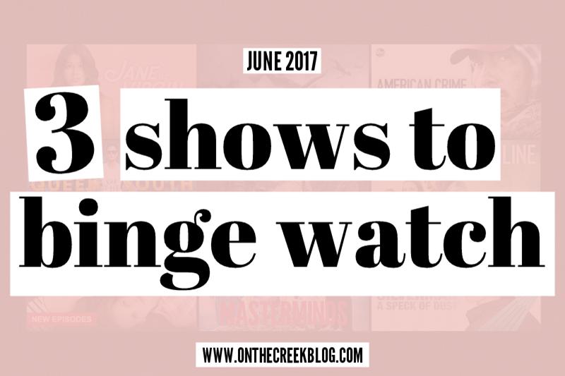 3 Shows to Binge Watch in June 2017