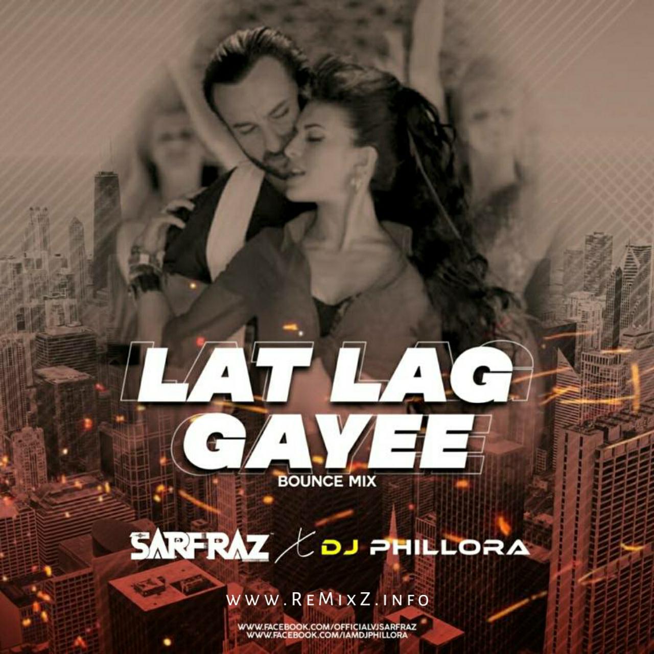 Lat-Lag-Gayee-Bounce-Mix-SARFRAZ-x-DJ-Phillora.jpg
