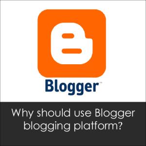 Mengapa Harus Menggunakan Blogger untuk Platform Blogging?