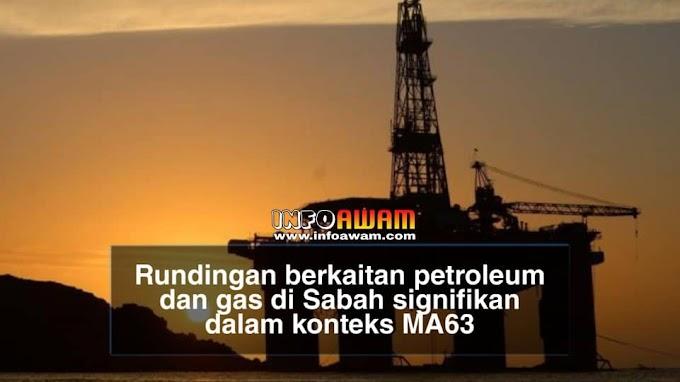 Rundingan berkaitan petroleum dan gas di Sabah signifikan dalam konteks MA63