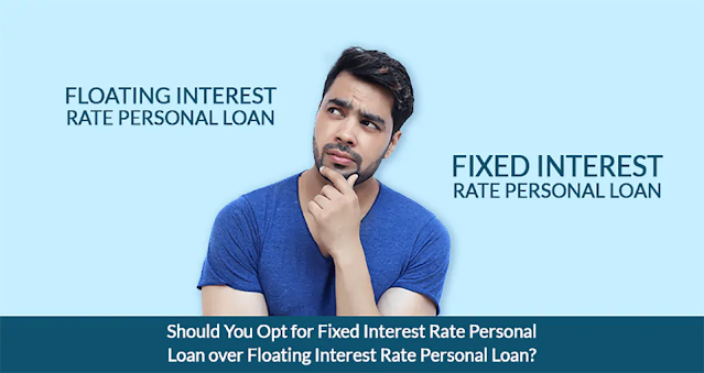 Should You Opt For A Fixed Rate Or A Floating Rate On A Personal Loan?