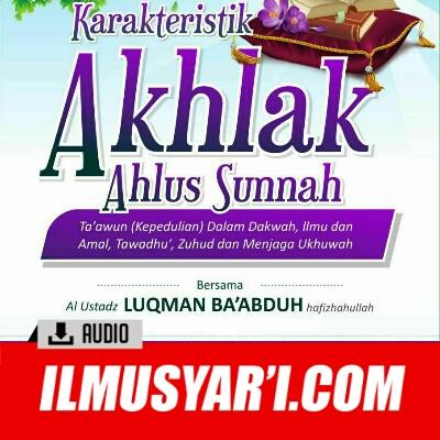 Karakteristik Akhlak Ahlussunnah - Ustadz Luqman Ba'abduh