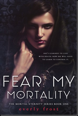 Fear My Mortality  (Mortal Eternity #1)