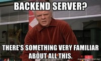 Backend server theres something very familiar about all this