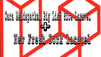 Cara Mendapatkan Big List Site Laravel + New Fresh Dork Laravel