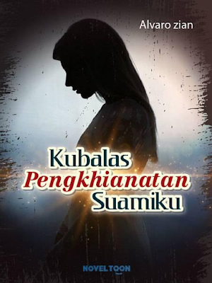 Baca Novel Kubalas Pengkhianatan Suamiku Full Episode Gratis