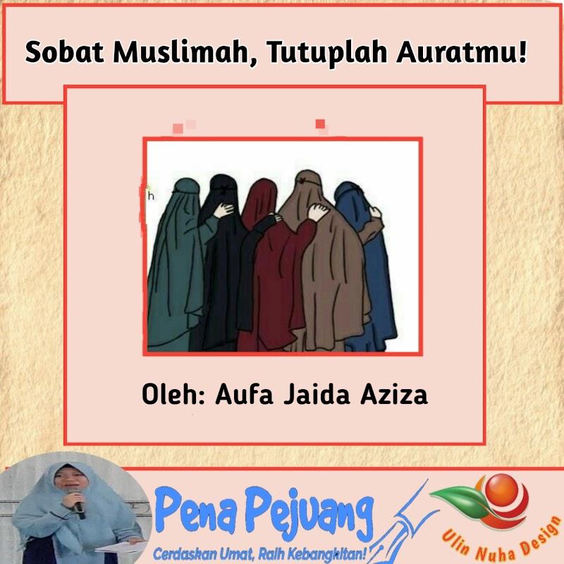 Sobat Muslimah, Tutuplah Auratmu!