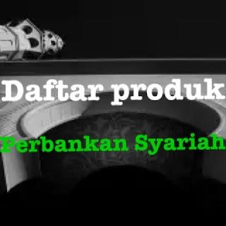 daftar produk dan jasa yang tersedia di bank perbankan syariah