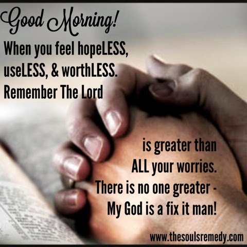 The Souls Remedy Good Morning God Is The Fix It Man