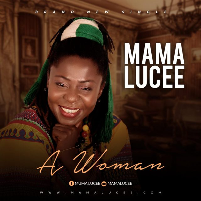 [NEW MUSIC]Mp3: MAMA LUCEE - A WOMAN || @MamaLucee  @gospelminds_com