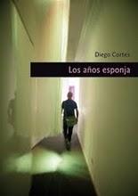 """""""Los años esponja"""", de Diego Cortés"""
