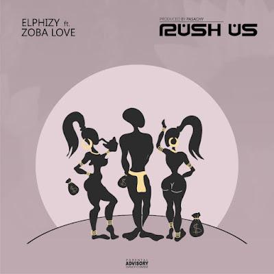 Elphizy ft. Zoba Love – Rush Us