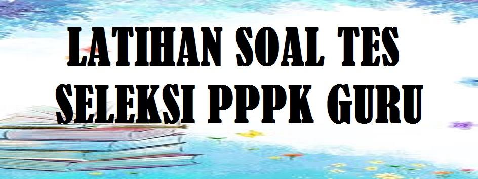 Latihan Soal Tes Seleksi PPPK Guru SD SMP SMA SMK Tahun 2021