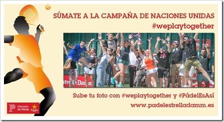¿Te sumas a la campaña #weplaytogether de Naciones Unidas? El Circuito de Pádel Estrella Damm te anima a participar.