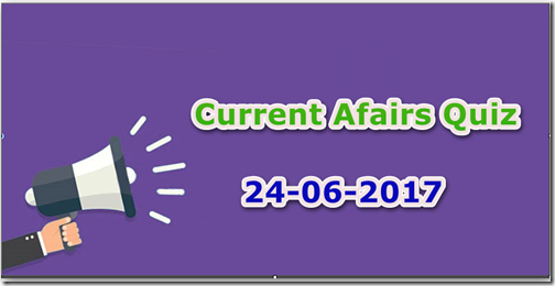 24 June 2017 Current Affairs MCQ Quiz