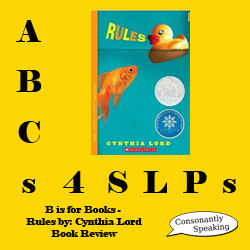ABCs 4 SLPs: B is for Books - Rules by: Cynthia Lord Book Review image