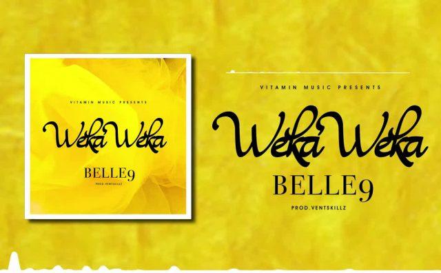 AUDIO   Belle 9 - Weka Weka   Mp3 DOWNLOAD