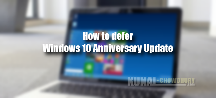 How to defer Windows 10 Anniversary Update (www.kunal-chowdhury.com)
