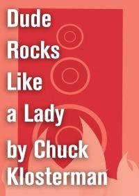 Dude Rocks Like a Lady By Chuck Klosterman