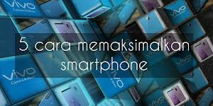 5 cara memaksimalkan smartphone