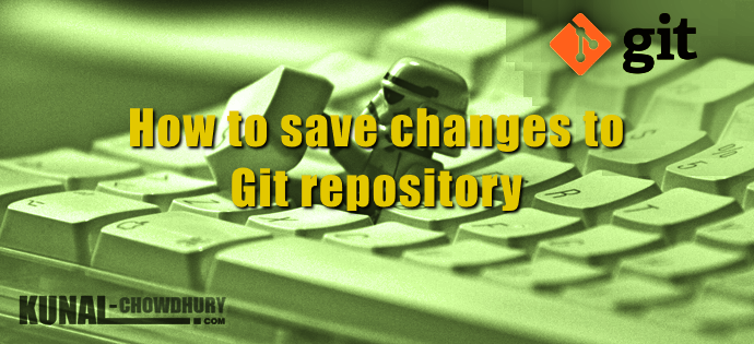 How to save changes to Git repository (www.kunal-chowdhury.com)