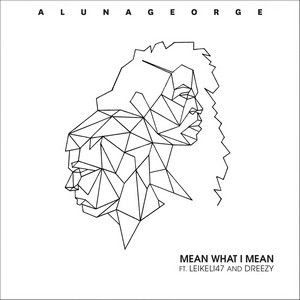 Baixar Mean What I Mean - AlunaGeorge Feat. Leikeli47, Dreezy
