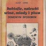 """Alojzy Cerski """"Koktajle, nalewki, wina, miody i piwa domowym sposobem"""", Wielkopolskie Wydawnictwo Prasowe, Poznań 1989.jpg"""