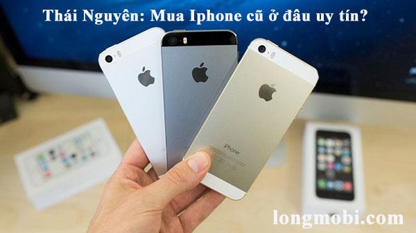 Iphone Thái Nguyên mua ở đâu uy tín?