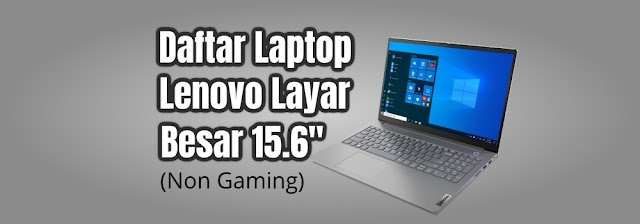 "Daftar Laptop Lenovo dengan Layar Besar 15.6"" (Non Gaming) 2021"