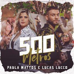 Paula Mattos Part. Lucas Lucco – 500 Metros download grátis