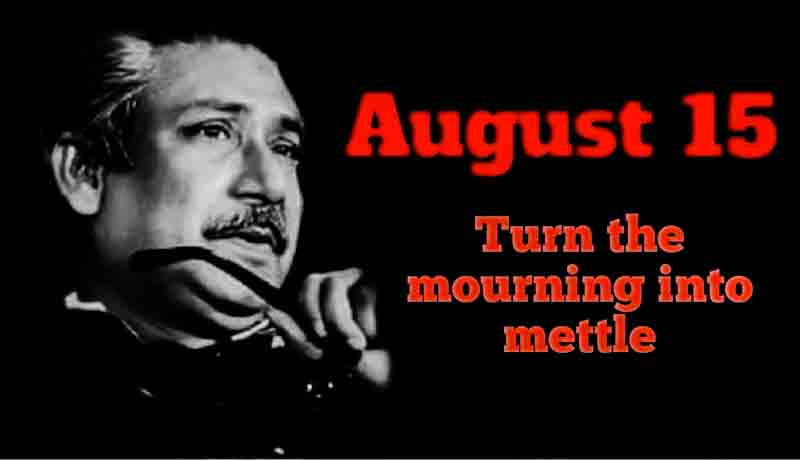 Turn the mourning of August 15 into mettle