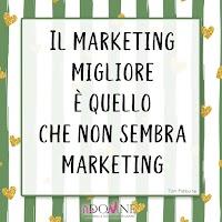 Il marketing migliore è quello che non sembra marketing.jpg