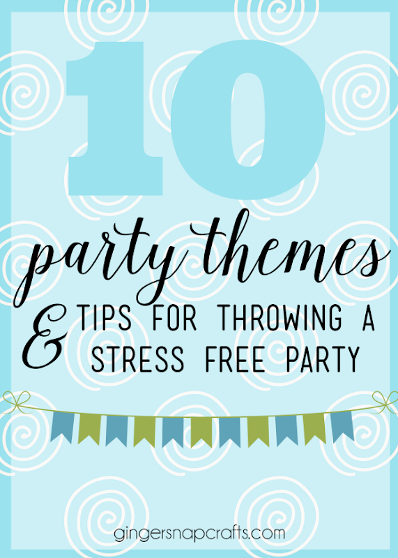 10 Party Themes & Tips for Throwing a Stress Free Party at GingerSnapCrafts.com #party #partyideas
