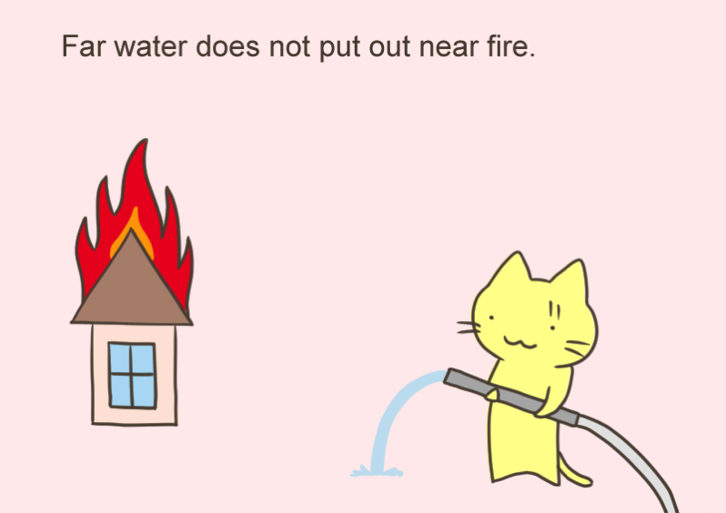 Far water does not put out near fire