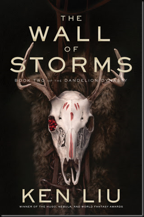 The Wall of Storms (The Dandelion Dynasty #2) by Ken Liu