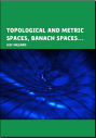 Topological and Metric Spaces Banach Spaces